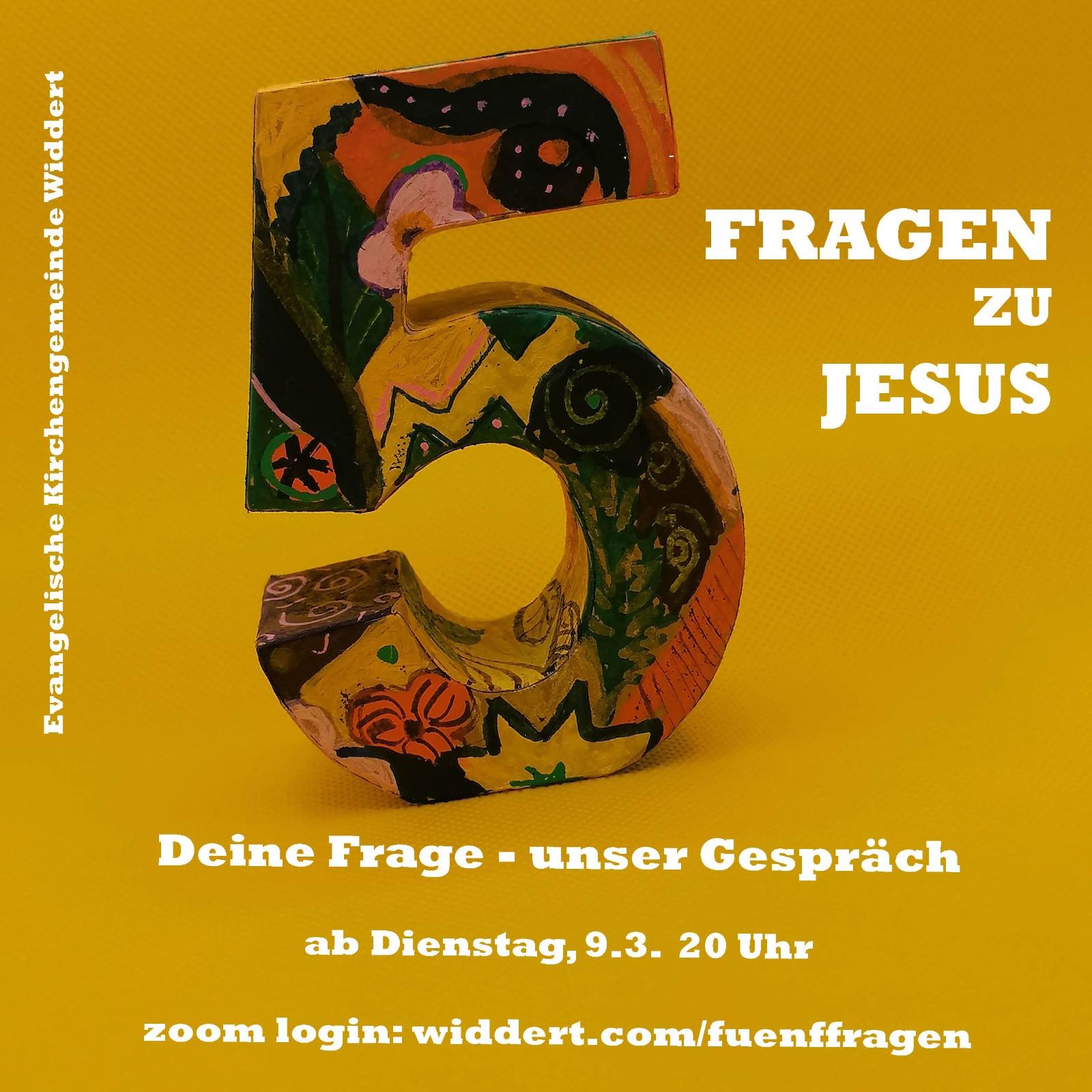 5 FRAGEN zu JESUS deine Frage = unser Gespräch ab Di 9.3. 20 Uhr